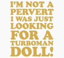 Im Not A Pervert I Was Just Looking For A Turboman Doll! by Look Human
