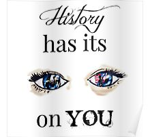 HISTORY HAS ITS EYES ON YOU Poster