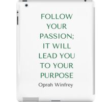 Oprah Winfrey: FOLLOW  YOUR PASSION;  IT WILL  LEAD YOU  TO YOUR PURPOSE iPad Case/Skin