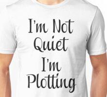 I'm Not Quiet Unisex T-Shirt
