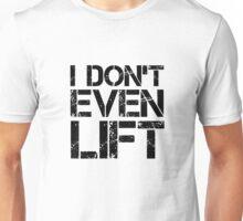 I Don't Even Lift - Black Unisex T-Shirt