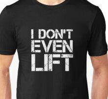 I Don't Even Lift - White Unisex T-Shirt