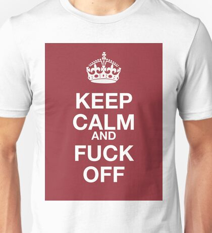 keep calm and fuck off Unisex T-Shirt
