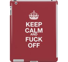 keep calm and fuck off iPad Case/Skin