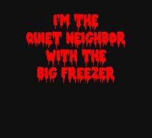 I'm The Quiet Neighbor With The Big Freezer Unisex T-Shirt