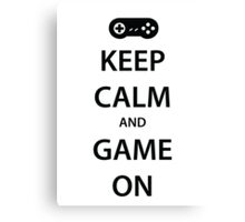 KEEP CALM and GAME ON (black) Canvas Print