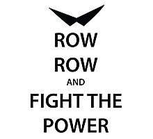 ROW ROW and FIGHT THE POWER (black) Photographic Print