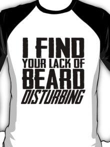 I Find Your Lack Of Beard Disturbing T-Shirt