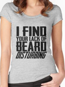 I Find Your Lack Of Beard Disturbing Women's Fitted Scoop T-Shirt