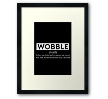 Wobble - The Definition. Framed Print