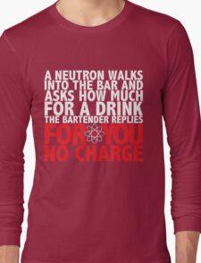 A Neutron Walks Into A Bar Long Sleeve T-Shirt