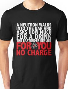 A Neutron Walks Into A Bar Unisex T-Shirt
