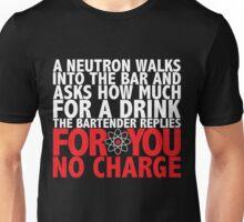 A Neutron Walks Into A Bar Unisex T-Shirt