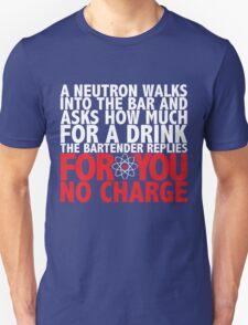 A Neutron Walks Into A Bar T-Shirt