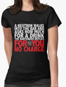 A Neutron Walks Into A Bar Womens Fitted T-Shirt