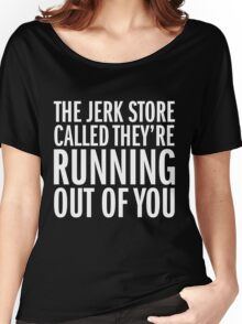 Jerk Store Women's Relaxed Fit T-Shirt