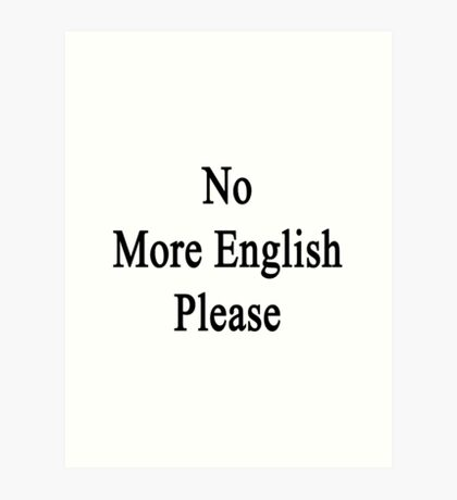 No More English Please  Art Print