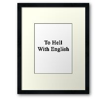 To Hell With English  Framed Print