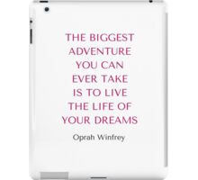 Oprah Winfrey: THE BIGGEST ADVENTURE YOU CAN  EVER TAKE  IS TO LIVE THE LIFE OF YOUR DREAMS iPad Case/Skin