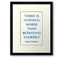 Oprah Winfrey: THERE IS NOTHING WORSE  THAN BETRAYING YOURSELF Framed Print