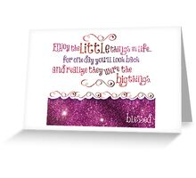 Enjoy the little things... Greeting Card