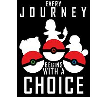 Every Journey Begins With a Choice Photographic Print