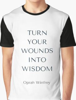 Oprah Winfrey: TURN  YOUR WOUNDS INTO WISDOM Graphic T-Shirt