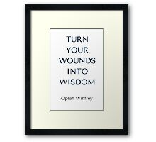 Oprah Winfrey: TURN  YOUR WOUNDS INTO WISDOM Framed Print