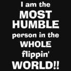 I am the most HUMBLE person in the WHOLE flippin' WORLD! by Don Bailey