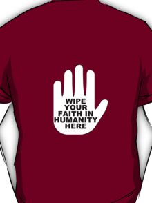 Wipe your faith in humanity here T-Shirt
