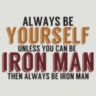 Be Yourself, unless you can be IRON MAN! by TheMoultonator