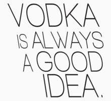 Vodka is always a good idea by RexLambo