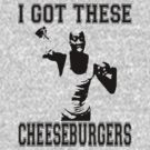 I Got These Cheeseburgers by YouKnowThatGuy