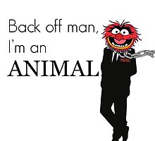 Back off man, I'm an animal by treglia