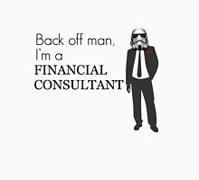 Back off man, I'm a Financial Consultant Unisex T-Shirt