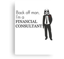 Back off man, I'm a Financial Consultant Canvas Print