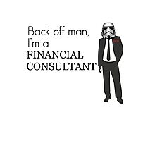 Back off man, I'm a Financial Consultant Photographic Print
