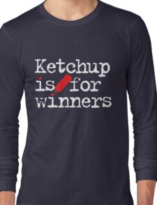 Ketchup Is For Winners Long Sleeve T-Shirt