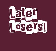Later Losers Unisex T-Shirt