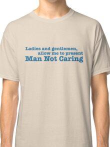 Man Not Caring Classic T-Shirt