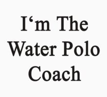 I'm The Water Polo Coach  by supernova23