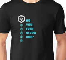 Ingress - Do You Even Glyph Bro Unisex T-Shirt