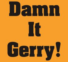Damn It Gerry! by Alsvisions
