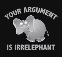 Your Argument Is Irrelephant by BrightDesign