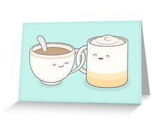 coffee, tea.. everything is fine by me! Greeting Card