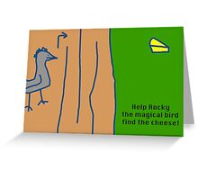 Help Rocky the magical bird find the cheese!!! Greeting Card