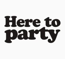 Here to Party by printproxy