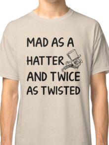 Mad as a Hatter and twice as twisted Classic T-Shirt