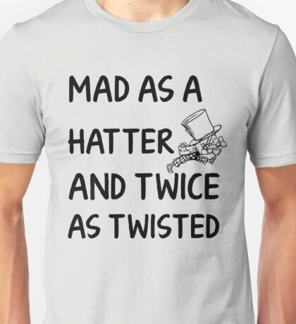 Mad as a Hatter and twice as twisted Unisex T-Shirt