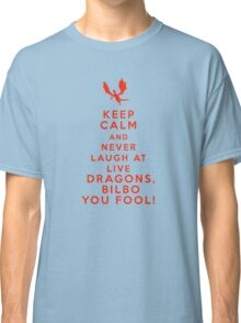 Keep calm and never laugh at live dragons Classic T-Shirt